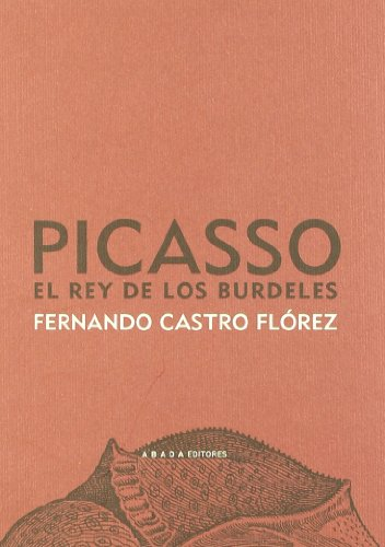 Picasso El Rey De Los Burdeles (LECTURAS DE ESTÉTICA)