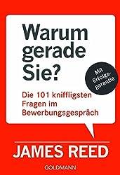 Warum gerade Sie?: Die 101 kniffligsten Fragen im Bewerbungsgespräch - Mit Erfolgsgarantie - (German Edition)