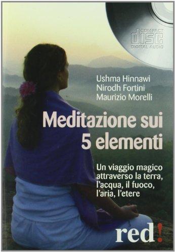 Meditazione sui 5 elementi. Un viaggio magico attraverso la terra, l'acqua, il fuoco, l'aria, l'etere. CD Audio