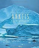 Arktis - Reise ins nördliche Eis: Ein Premium***XL-Bildband in stabilem Schmuckschuber mit 224 Seiten und über 330 Abbildungen - STÜRTZ Verlag