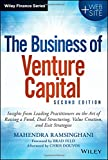 The Business of Venture Capital: Insights from Leading Practitioners on the Art of Raising a Fund, Deal Structuring, Value Creation, and Exit Strategies (Wiley Finance Editions)
