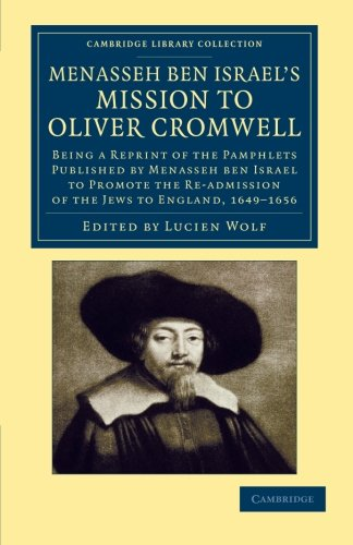 Menasseh Ben Israel's Mission to Oliver Cromwell: Being a Reprint of the Pamphlets Published by Menasseh Ben Israel to Promote the Re-Admission of the ... & Irish History, 17th & 18th Centuries)