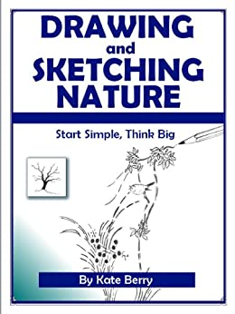 Drawing and Sketching Nature (Teach Yourself To Draw Book 3) (English Edition) par [Berry, Kate]