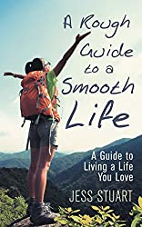 A Rough Guide to a Smooth Life: A Guide to Living a Life You Love