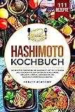 Hashimoto Kochbuch: Die richtige Ernährung bei Hashimoto. Mit 100 leckeren und gesunden Rezepten für die Schilddrüse. Inklusive Guide zu Grundlagen und Nahrungsunverträglichkeiten. - Health Academy