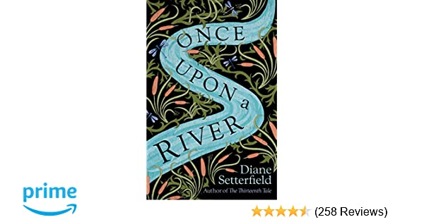 Once Upon a River: Amazon co uk: Diane Setterfield