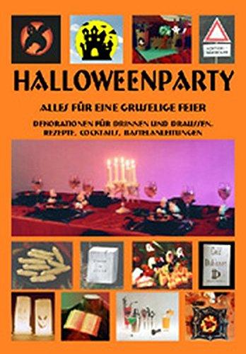es für eine gruselige Feier: Dekorationen für drinnen und draussen, Rezepte, Cocktails, Bastelanleitungen (Gruselige Halloween Rezepte Spiele)