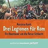 Drei Legionen für Rom. Ein Abenteuer um die Varus-Schlacht - Matthias Raidt