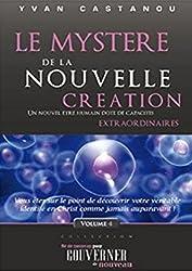 Le mystère de la nouvelle création: Un nouvel être humain doté de capacités extraordinaires (Né de nouveau pour gouverner de nouveau t. 4)
