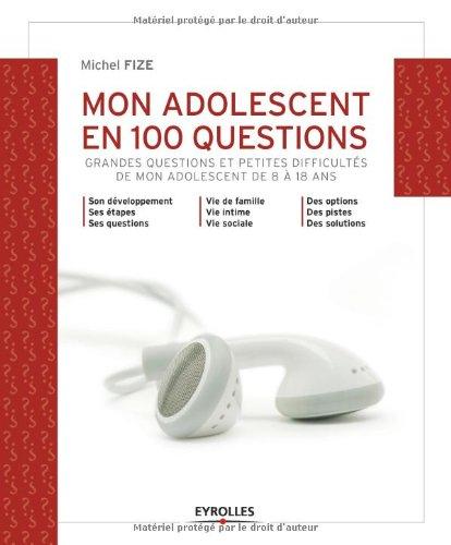 Mon adolescent en 100 questions: Grandes questions et petites difficultés de mon ado de 8 à 18 ans. par Michel Fize