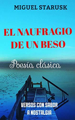 EL NAUFRAGIO DE UN BESO: POESÍA CLÁSICA eBook: Luis Miguel Pereira ...