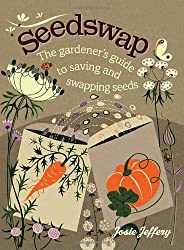 Seedswap: The Gardener's Guide to Saving and Swapping Seeds by Josie Jeffery (2014-01-07)