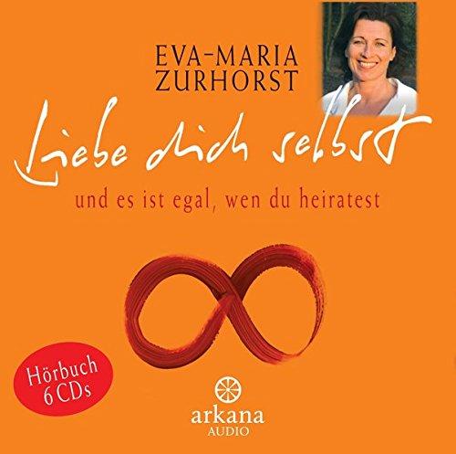 Liebe dich selbst und es ist egal, wen du heiratest (6 CDs, Arkana Audio). Das ganze Buch, gelesen von der Autorin