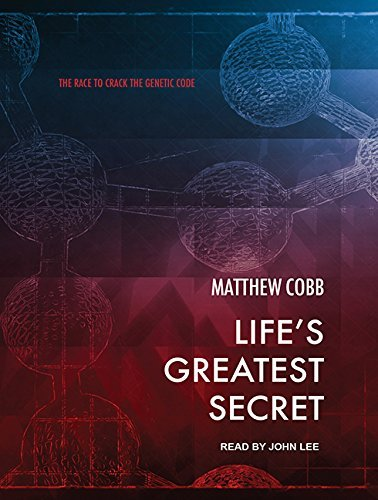 Life's Greatest Secret: The Race to Crack the Genetic Code by Matthew Cobb (2015-08-11)