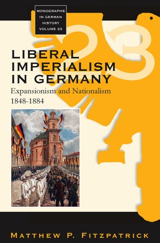 Liberal Imperialism in Germany: Expansionism and Nationalism, 1848-1884 (Monographs in German History)