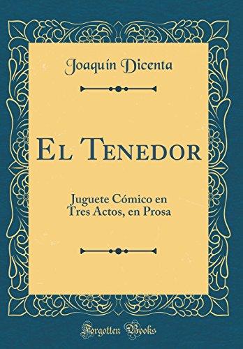 El Tenedor: Juguete Cómico en Tres Actos, en Prosa (Classic Reprint)