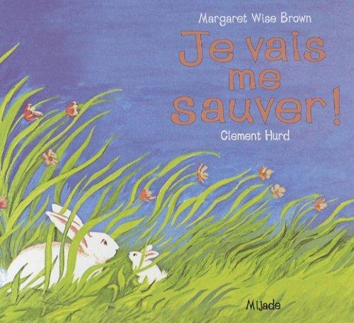 Je vais me sauver! by Margaret Wise Brown (2007-06-21)