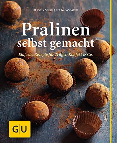 Pralinen selbst gemacht: Einfache Rezepte für Trüffel, Konfekt & Co. (GU einfach clever selbst gemacht)