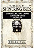 The Elder Scrolls IV Shivering Isles Game Ps3, Pc, Tips, Cheats, Download Guide Unofficial