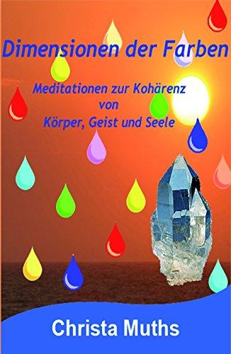 Dimensionen der Farben: Meditationen zur Kohärenz von Körper, Geist und Seele - Regenbogen-licht Gesunde