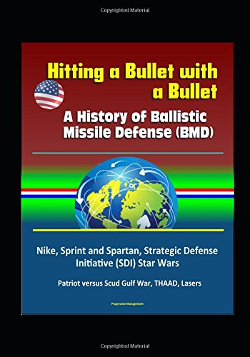 hitting-a-bullet-with-a-bullet-a-history-of-ballistic-missile-defense-bmd-nike-sprint-and-spartan-st