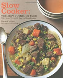 Slow Cooker: The Best Cookbook Ever with More Than 400 Easy-to-Make Recipes by Diane Phillips (2009-11-25)