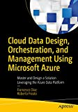 #8: Cloud Data Design, Orchestration, and Management Using Microsoft Azure: Master and Design a Solution Leveraging the Azure Data Platform