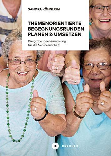 Themenorientierte Begegnungsrunden planen und umsetzen: Die große Ideensammlung für die Seniorenarbeit (Aktiv mit Senioren 2)