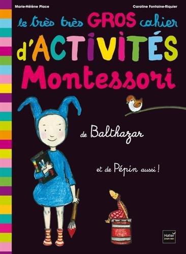 Le très très gros cahier d'activités Montessori de Balthazar, et de Pépin aussi ! por Marie-Hélène Place
