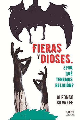 Fieras y Dioses ¿Por que tenemos religión? por Luis Alfonso Silva Lee
