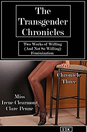 The Transgender Chronicles Chronicles 3 4 Two Works Of Willing