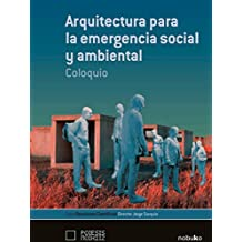Arquitectura para la emergencia social y ambiental/Architecture for Social and Environmental Emergency: Coloquio