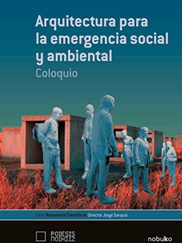 Arquitectura para la emergencia social y ambiental / Architecture for Social and Environmental Emergency: Coloquio