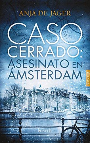 Caso cerrado: asesinato en Ámsterdam (Fondo General - Narrativa) por Anja De Jager