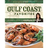 Holly Clegg's Trim & Terrific Gulf Coast Favorites: Over 250
