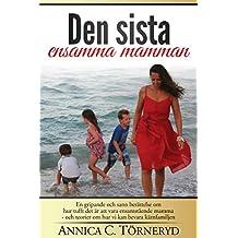 Den sista ensamma mamman: En gripande och sann berättelse om hur tufft det är att vara ensamstående mamma - och teorier om hur vi kan bevara kärnfamiljen (Swedish Edition)
