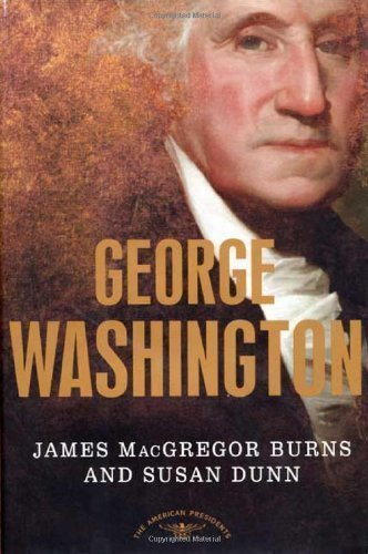 George Washington (The American Presidents Series) 1st edition by Burns, James MacGregor, Dunn, Susan (2004) Hardcover
