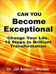 Can You BECOME EXCEPTIONAL: Change your life. 10 Steps to a Brilliant Transformation (English Edition)