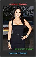 queen of bollywood .a porn star to celebrity.sunny leone life journey and developments ,struggles .......