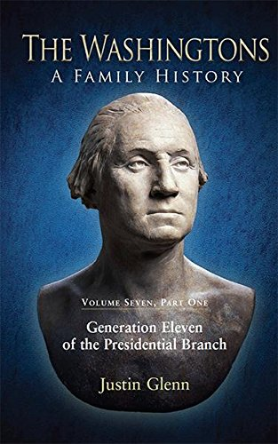 the-washingtons-volume-7-part-1-generation-eleven-of-the-presidential-branch-the-washingtons-a-famil