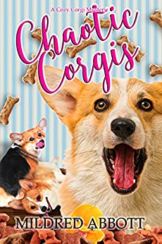 Chaotic Corgis (Cozy Corgi Mysteries Book 6) by [Abbott, Mildred]