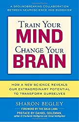 Train Your Mind, Change Your Brain: How a New Science Reveals Our Extraordinary Potential to Transform Ourselves by Sharon Begley (2007-11-20)