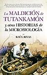 La Maldición de Tutankamón y otras historias de la microbiología par Raúl Rivas González
