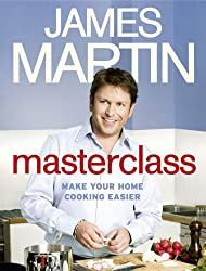 Masterclass: Make Your Home Cooking Easier by James Martin (2011-05-01)
