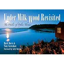 Under Milk Wood Revisited: The Wales of Dylan Thomas (Through Time)