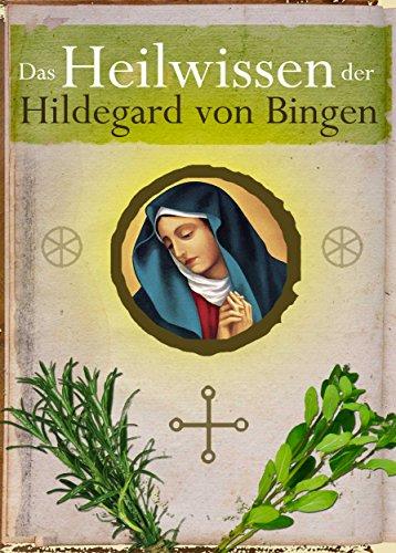 Das Heilwissen der Hildegard von Bingen - Sanftes Heilen: Klostermedizin, Heilkräuter, Naturheilkunde und Rezepte aus dem Garten. Die Hildegard-Apotheke ... natürlich heilen (Illustrierte Ausgabe)