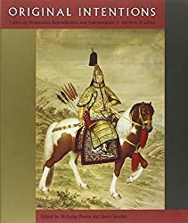 Original Intentions: Essays on Production, Reproduction, and Interpretation in the Arts of China (David A. Cofrin Asian Art Manuscripts)