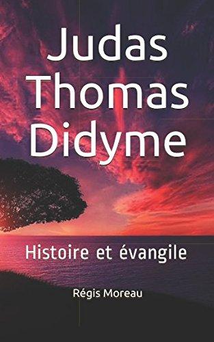 Judas Thomas Didyme: Histoire et évangile par Régis Moreau