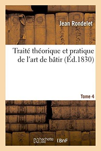 Traité théorique et pratique de l'art de bâtir. Tome 4 (Savoirs Et Traditions) par RONDELET-J