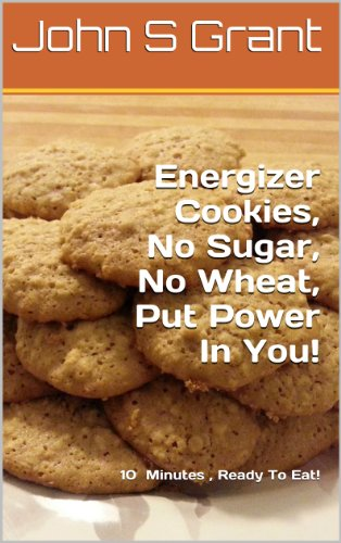 Energizer Cookies,  No Sugar, No Wheat,  Put Power In You! (English Edition) -